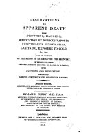 Popular Observations on Apparent Death from Drowning, Suffocation, &c. With an account of the means to be employed for recovery