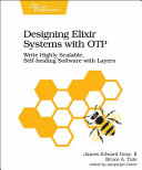 Designing Elixir Systems with Otp  Write Highly Scalable  Self Healing Software with Layers