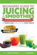 Beginners Guide To Juicing And Smoothies
