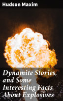 Dynamite Stories, and Some Interesting Facts About Explosives [Pdf/ePub] eBook