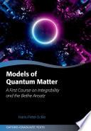 Models of Quantum Matter