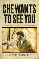 Che Wants to See You: The Untold History of Che Guevara