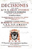 Melliflu   Decisiones     A  Dunozeti Sacr   Rot   Roman   Decani     ex originalibus deprompt    and edited  pt  1  by J  S  de P  Santronchetus  pt  2  by M  Finus   etc
