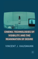 Cinema, Technologies of Visibility, and the Reanimation of Desire Pdf/ePub eBook