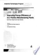 Improving Energy Efficiency at U S  Plastics Manufacturing Plants Book