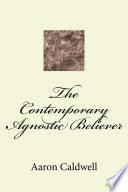 The Contemporary Agnostic Believer