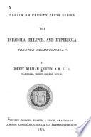 The Parabola Ellipse And Hyperbola Treated Geometrically
