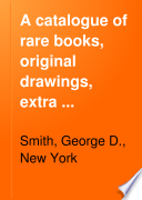 A Catalogue of Rare Books  Original Drawings  Extra Illustrated Works  and Other Interesting Literary Material  Chiefly from the Library of the Late Augustin Daly