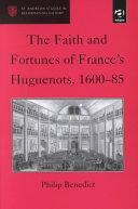 The Faith and Fortunes of France s Huguenots  1600 85