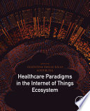 Healthcare Paradigms in the Internet of Things Ecosystem