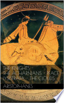 The knights   The Acharnians   Peace   Lysistrata   The clouds