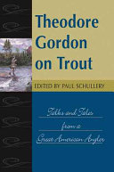 Theodore Gordon on Trout: Talks and Tales from a Great ...