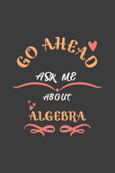 Go Ahead Ask Me About Algebra