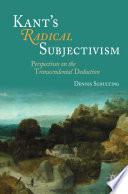 Kant s Radical Subjectivism