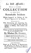 La belle assembl  e  being a curious collection of     incidents which happen d to persons of the first quality in France     The sixth edition   Translated by Eliza Haywood