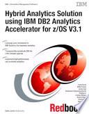 Hybrid Analytics Solution using IBM DB2 Analytics Accelerator for z OS V3 1