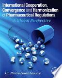 International Cooperation  Convergence and Harmonization of Pharmaceutical Regulations