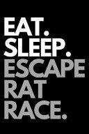 Eat Sleep Escape Rat Race