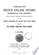 Comparative French-English studies, grammatical and idiomatic, being a 2nd, entirely re-written, ed. of French exercises for middle and upper forms, adapted to The student's comparative French grammar Pdf/ePub eBook
