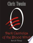 Dark Canticles of the Blood Witch   Scroll Three