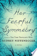 """""""Her Fearful Symmetry: A Novel"""" by Audrey Niffenegger"""