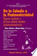 De la colonia a la postmodernidad  : teoría teatral y crítica sobre teatro latinoamericano