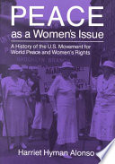 Peace As a Women's Issue, A History of the U.S. Movement for World Peace and Women's Rights by Harriet Hyman Alonso PDF