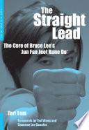 """Straight Lead: The Core of Bruce Lee's Jun Fan Jeet Kune Do"" by Teri Tom, Ted Wong, Shannon Lee Keasler"
