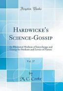 Hardwicke s Science Gossip  Vol  27