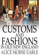Customs and Fashions in Old New England Book