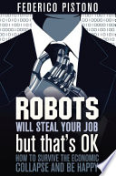 Robots Will Steal Your Job  But That s OK