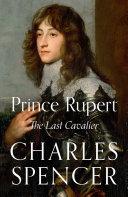 Prince Rupert  The Last Cavalier