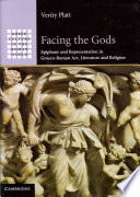 Facing the Gods  : Epiphany and Representation in Graeco-Roman Art, Literature and Religion