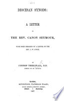 Diocesan Synods: a letter to the Rev. Canon Seymour [in reply to his animadversions upon the Bishop's Visitation Charge of October, 1866]. With some remarks on a Letter [on the same subject] of ... J. W. Joyce. By C. Thirlwall