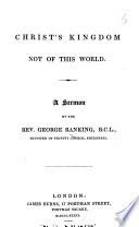 Christ's Kingdom not of this world. A sermon, etc