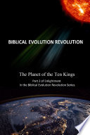 The Planet of the Ten Kings Part 2 of Enlightenment in the Biblical Evolution Revolution Series