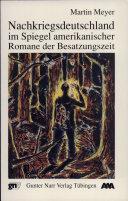 Nachkriegsdeutschland im Spiegel amerikanischer Romane der Besatzungszeit (1945-1955)