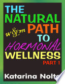 The Natural Path to Hormonal Wellness  Part 1