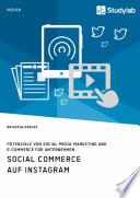 Social Commerce auf Instagram. Potenziale von Social Media-Marketing und E-Commerce für Unternehmen