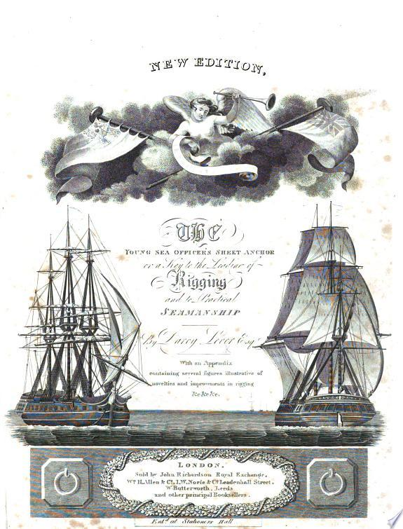 The Young Sea Officer s Sheet Anchor     With an Appendix Containing Several Figures Illustrative of Novelties and Improvements in Rigging  Etc   New Edition