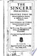 The Sincere Preacher, Proving that in Whom is Adulation, Avarice Or Ambition, He Cannot be Sincere. Delivered in Three Sermons ... Upon 1 Thes. 2, 5, 6