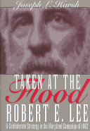 Taken at the Flood: Robert E. Lee and Confederate Strategy ...