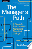 The Manager's Path  : A Guide for Tech Leaders Navigating Growth and Change