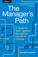 The Manager's Path: A Guide for Tech Leaders Navigating Growth and ...