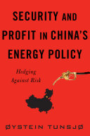 Security and Profit in China   s Energy Policy