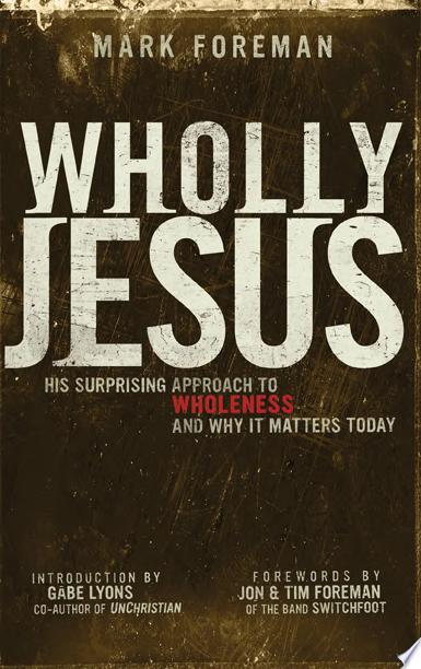 Wholly Jesus  His surprising approach to wholeness and why it matters today