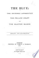 The Blue: the Entered Apprentice, the Fellow Craft and the Master Mason