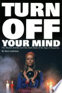 """""""Turn Off Your Mind: The Mystic Sixties and the Dark Side of the Age of Aquarius"""" by Gary Lachman"""