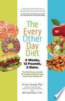 """The Every-Other-Day Diet: The Diet That Lets You Eat All You Want (Half the Time) and Keep the Weight Off"" by Krista Varady"