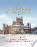 """Christmas at Highclere: Recipes and traditions from the real Downton Abbey"" by The Countess of Carnarvon"